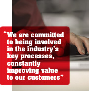 """We are committed to being involved in the industry's key processes, constantly improving value to our customer"""